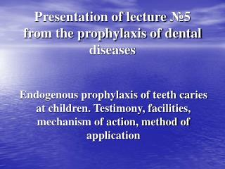 Presentation of lecture  № 5 from the prophylaxis of dental diseases