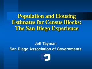 Population and Housing Estimates for Census Blocks:  The San Diego Experience
