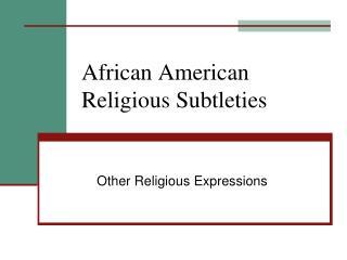 African American Religious Subtleties