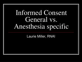 Informed Consent General vs. Anesthesia specific