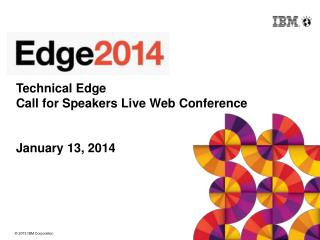 Technical Edge Call for Speakers Live Web Conference  January 13, 2014