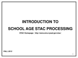 INTRODUCTION TO  SCHOOL AGE STAC PROCESSING STAC Homepage:  oms.nysed/stac/