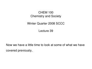 CHEM 100 Chemistry and Society Winter Quarter 2008 SCCC Lecture 39