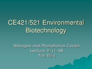 CE421/521 Environmental Biotechnology