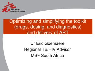 Optimizing and simplifying the toolkit (drugs, dosing, and diagnostics)  and delivery of ART