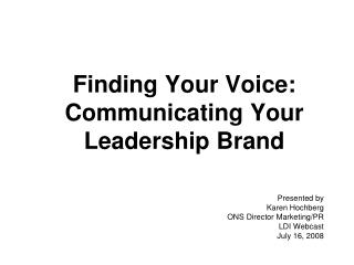 Finding Your Voice:  Communicating Your Leadership Brand