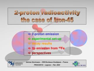  	2-proton emission 		experimental set-up 		decay results 		2p emission from  45 Fe