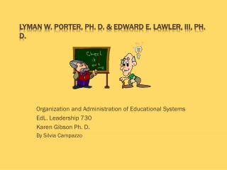 Lyman W. Porter, Ph. D. & Edward E. Lawler, III, Ph. D.