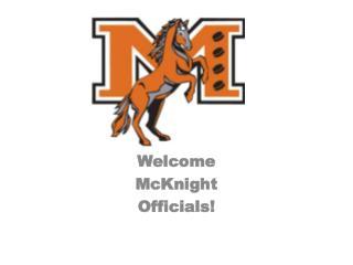 Welcome McKnight Officials!
