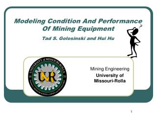 Modeling Condition And Performance Of Mining Equipment Tad S. Golosinski and Hui Hu