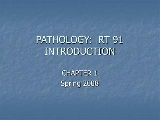 PATHOLOGY:  RT 91 INTRODUCTION