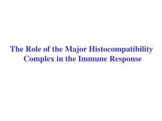 The Role of the Major Histocompatibility  Complex in the Immune Response