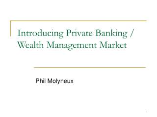 Introducing Private Banking / Wealth Management Market