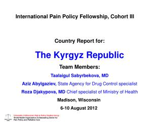 Country Report for: The Kyrgyz Republic Team Members: Taalaigul Sabyrbekova, MD