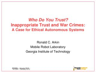 Who Do You Trust? Inappropriate Trust and War Crimes:  A Case for Ethical Autonomous Systems