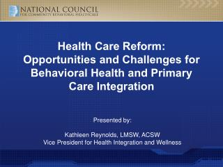 Presented by: Kathleen Reynolds, LMSW, ACSW Vice President for Health Integration and Wellness