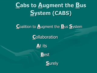 C abs to  A ugment the  B us  S ystem (CABS)