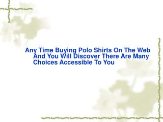 Any Time Buying Polo Shirts On The Web And You Will Discover