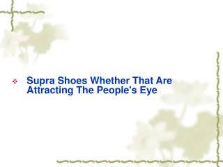 Supra Shoes Whether That Are Attracting The People's Eye