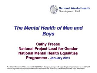 The Mental Health of Men and Boys Cathy Freese  National Project Lead for Gender