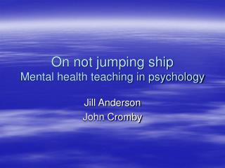 On not jumping ship  Mental health teaching in psychology
