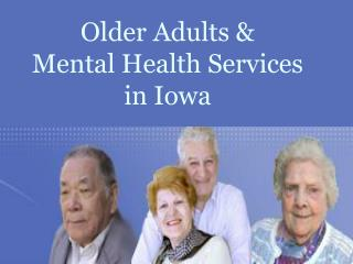Older Adults &  Mental Health Services                 in Iowa