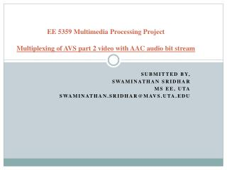 EE 5359 Multimedia Processing Project Multiplexing of AVS part 2 video with AAC audio bit stream