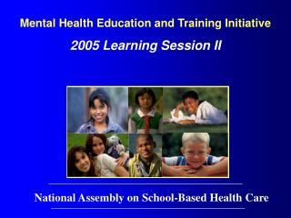 Mental Health Education and Training Initiative 2005 Learning Session II