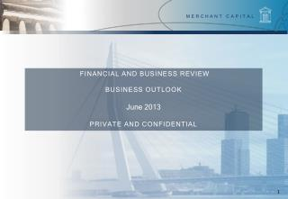 Financial and Business  Review Business  Outlook June 2013 PRIVATE AND CONFIDENTIAL
