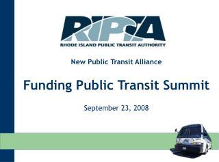 New Public Transit Alliance Funding Public Transit Summit September 23, 2008