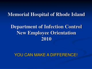 Memorial Hospital of Rhode Island Department of Infection Control New Employee Orientation 2010