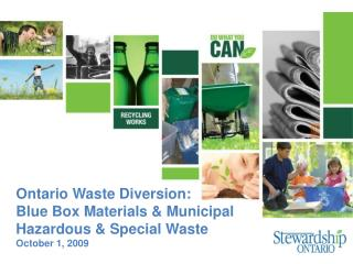 Ontario Waste Diversion:  Blue Box Materials & Municipal Hazardous & Special Waste October 1, 2009