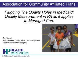 Plugging The Quality Holes in Medicaid:  Quality Measurement in PA as it applies to Managed Care