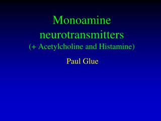 Monoamine neurotransmitters (+ Acetylcholine and Histamine)