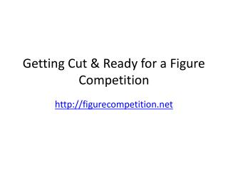 How To Get Cut and Lean For A Figure Competition