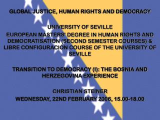 GLOBAL JUSTICE, HUMAN RIGHTS AND DEMOCRACY UNIVERSITY OF SEVILLE