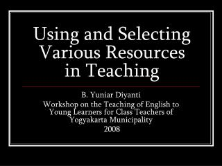 Using and Selecting Various Resources in Teaching