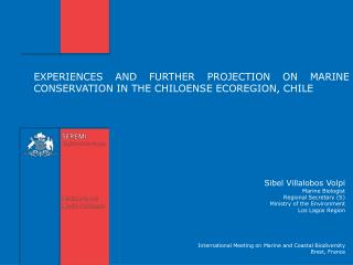 EXPERIENCES AND FURTHER PROJECTION ON MARINE CONSERVATION IN THE CHILOENSE ECOREGION, CHILE
