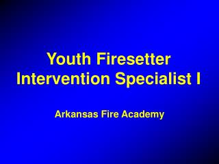Youth Firesetter Intervention Specialist I