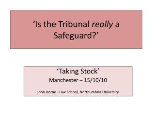 'Is the Tribunal  really  a Safeguard?'