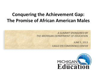 Conquering the Achievement Gap:  The  Promise of  African  American  Males