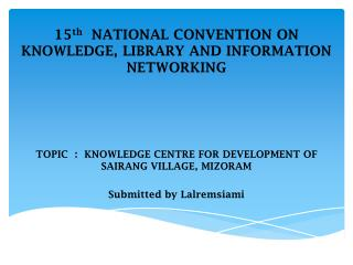 15 th   NATIONAL CONVENTION ON KNOWLEDGE, LIBRARY AND INFORMATION NETWORKING