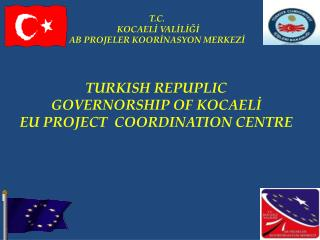 TURKISH REPUPLIC GOVERNORSHIP OF KOCAELİ EU PROJECT  COORDINATION CENTRE