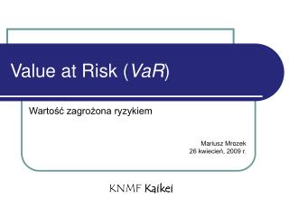Value at Risk ( VaR )