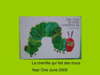L a chenille qui fait des trous. Year One June 2009