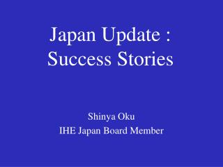Japan Update : Success Stories