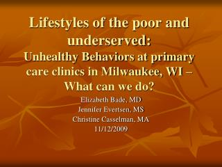 Elizabeth Bade, MD Jennifer Evertsen, MS Christine Casselman, MA 11/12/2009