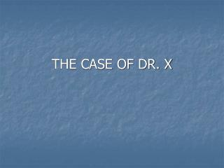 THE CASE OF DR. X
