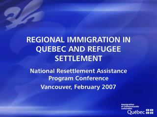 REGIONAL IMMIGRATION IN QUEBEC AND REFUGEE SETTLEMENT