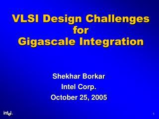 VLSI Design Challenges for Gigascale Integration